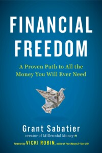 Grant Sabatier - Financial Freedom: A Proven Path to All the Money You Will Ever Need