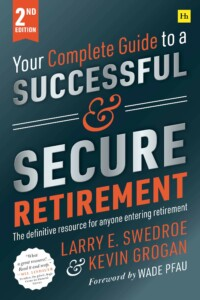 Larry Swedroe & Kevin Grogan - Your Complete Guide to a Successful and Secure Retirement