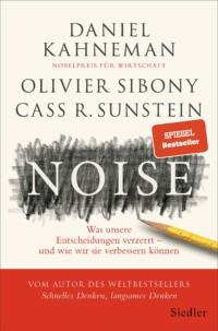 Daniel Kahneman - Noise: Was unsere Entscheidungen verzerrt - und wie wir sie verbessern können