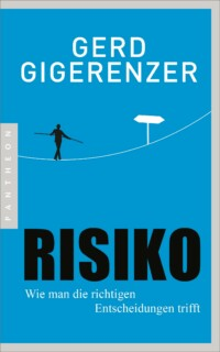 Gerd Gigerenzer - Risiko: Wie man die richtigen Entscheidungen trifft