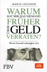 Mario Lochner - Warum hat mir das niemand früher über Geld verraten: Wie du finanziell unbesiegbar wirst