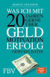 Mario Lochner - Was ich mit 20 Jahren gerne über Geld, Motivation, Erfolg gewusst hätte
