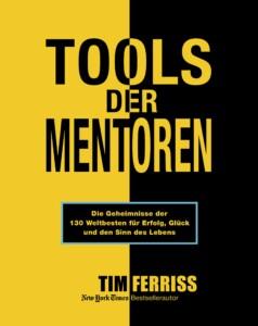 Timothy Ferris - Tools der Mentoren: Die Geheimnisse der Weltbesten für Erfolg, Glück und den Sinn des Lebens
