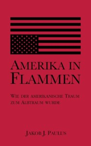 Jakob J. Paulus - Amerika in Flammen Buchcover